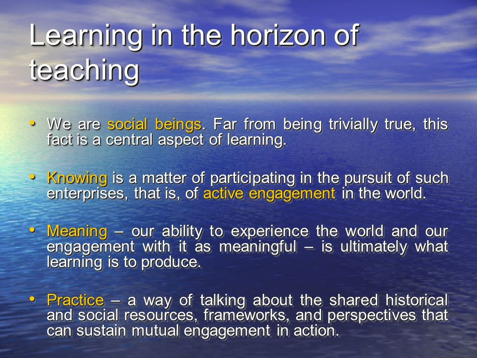 Learning in the horizon of teaching We are social beings.