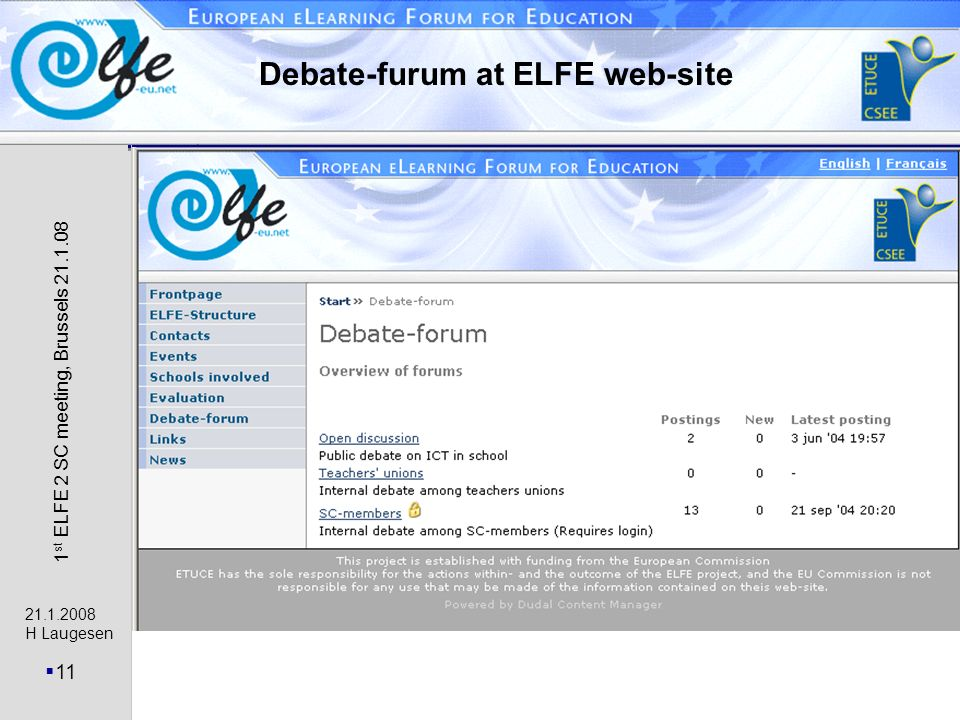 21.1.2008 H Laugesen 11 1 st ELFE 2 SC meeting, Brussels 21.1.08 Debate-furum at ELFE web-site