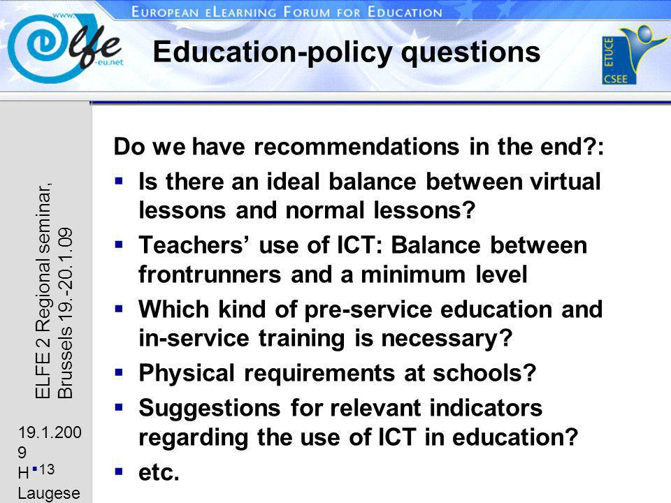 19.1.200 9 H Laugese n 13 ELFE 2 Regional seminar, Brussels 19.-20.1.09 Education-policy questions Do we have recommendations in the end : Is there an ideal balance between virtual lessons and normal lessons.