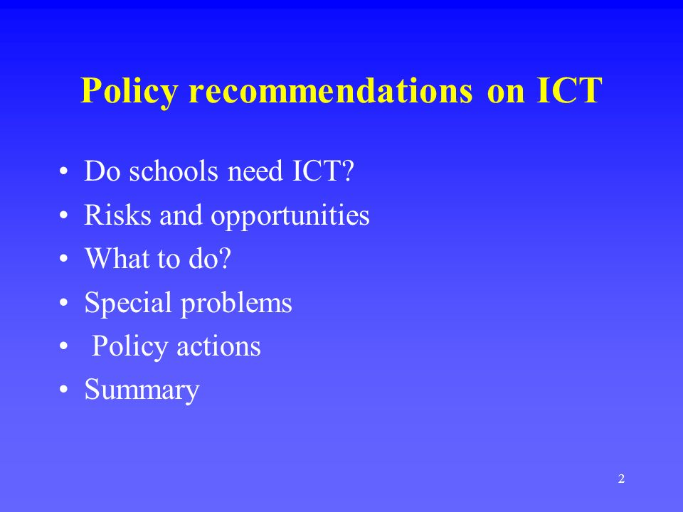 2 Policy recommendations on ICT Do schools need ICT.