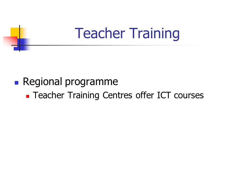 Teacher Training Regional programme Teacher Training Centres offer ICT courses
