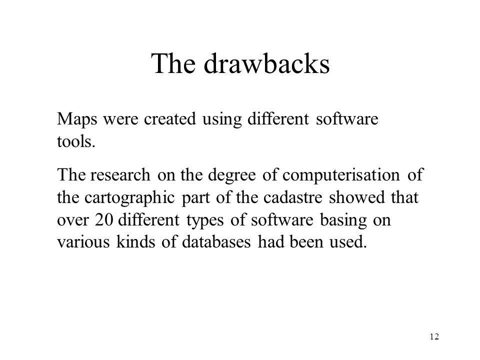 12 The drawbacks Maps were created using different software tools.