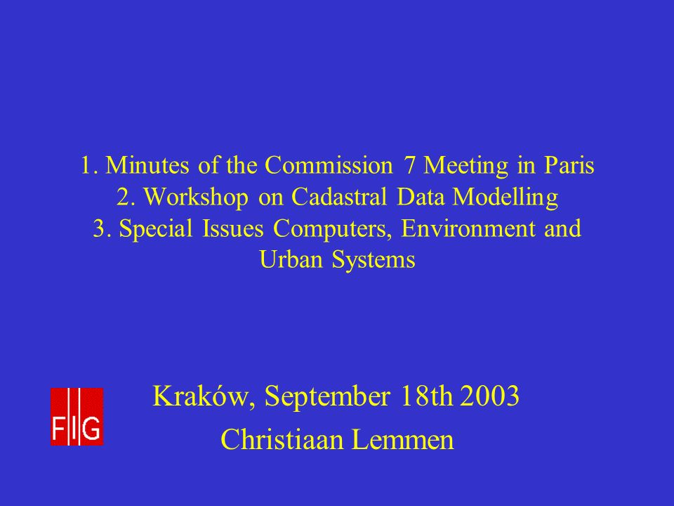 1. Minutes of the Commission 7 Meeting in Paris 2.