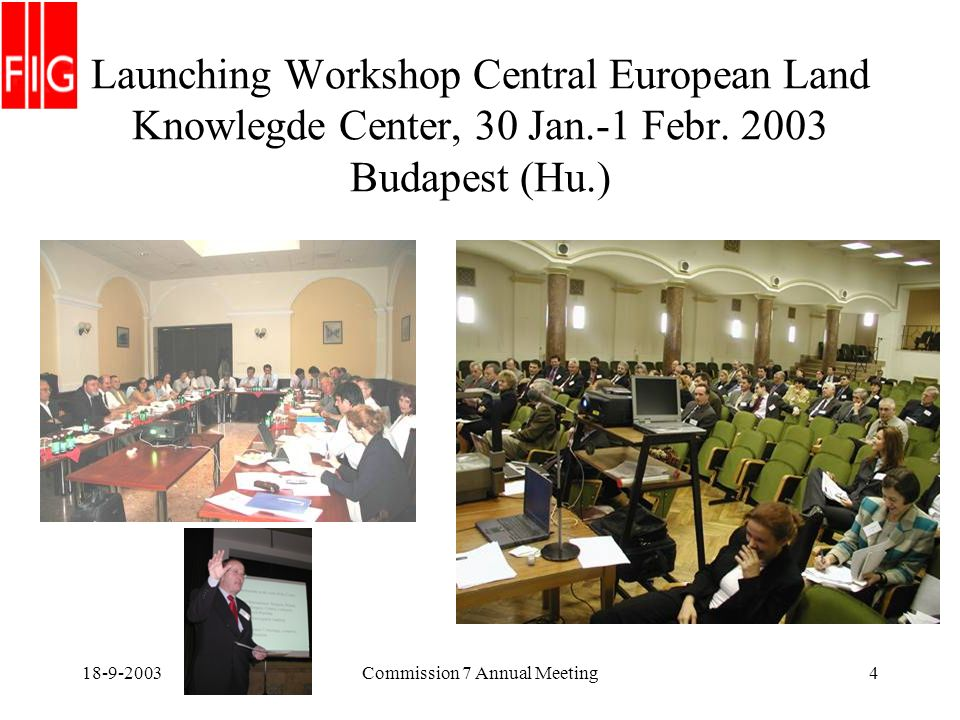 18-9-2003Commission 7 Annual Meeting4 Launching Workshop Central European Land Knowlegde Center, 30 Jan.-1 Febr.