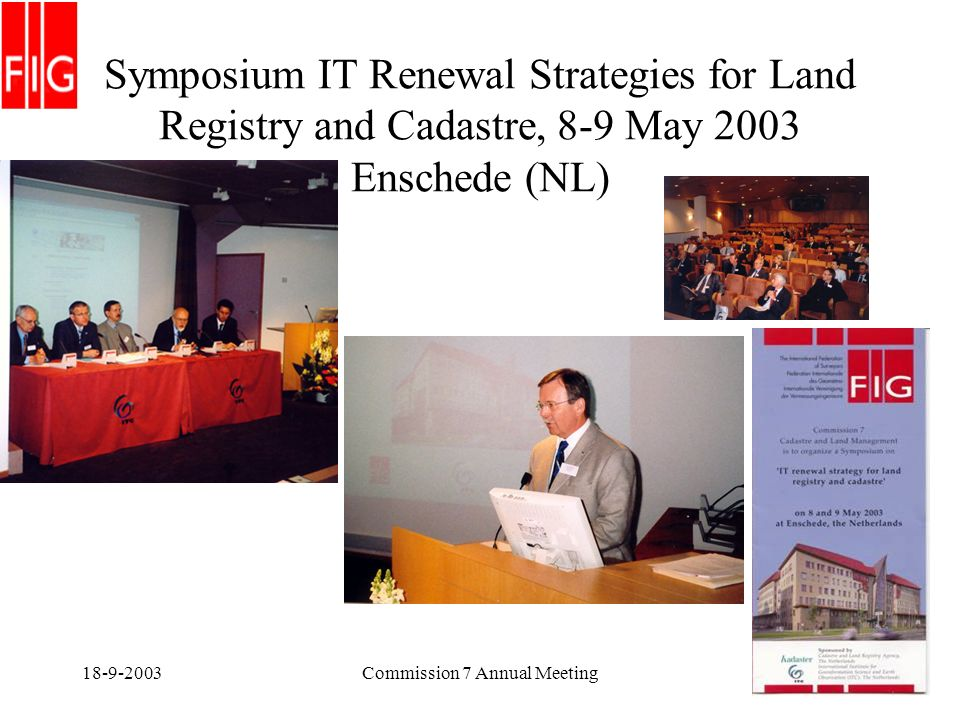 18-9-2003Commission 7 Annual Meeting7 Symposium IT Renewal Strategies for Land Registry and Cadastre, 8-9 May 2003 Enschede (NL)