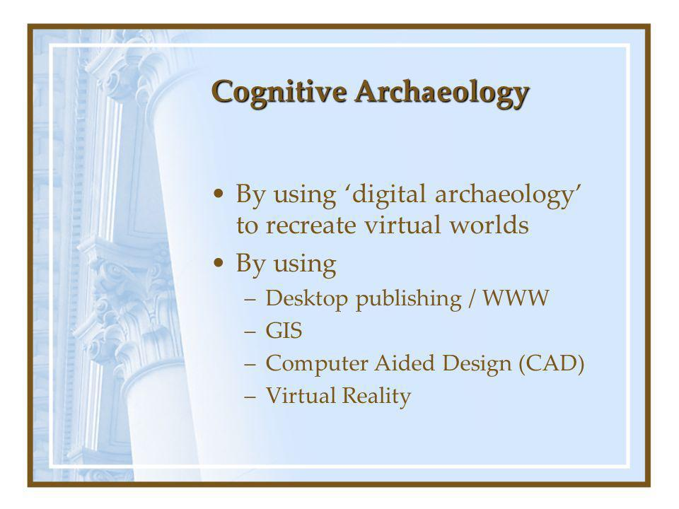 By using digital archaeology to recreate virtual worlds By using –Desktop publishing / WWW –GIS –Computer Aided Design (CAD) –Virtual Reality