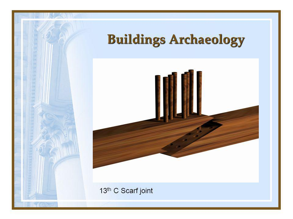 Buildings Archaeology 13 th C Scarf joint