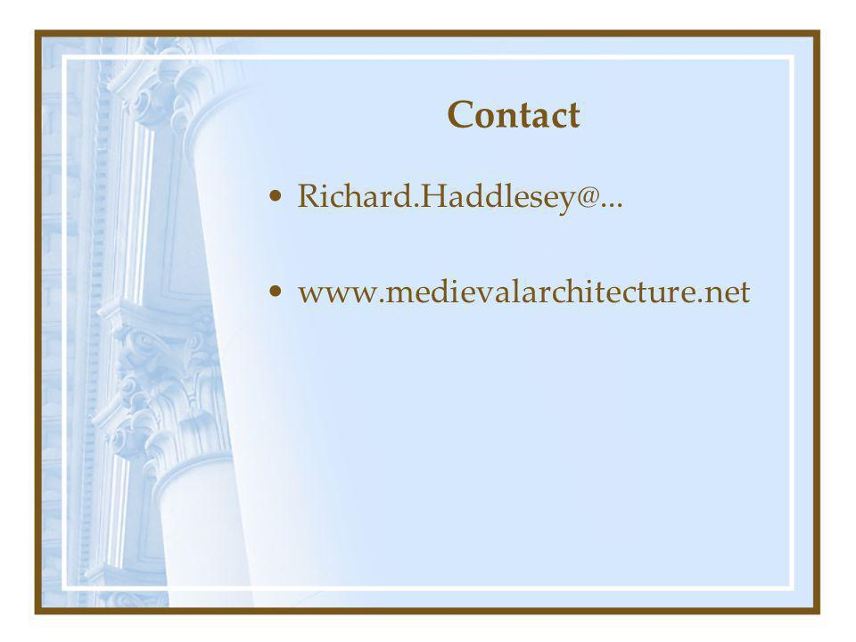 Contact Richard.Haddlesey@... www.medievalarchitecture.net