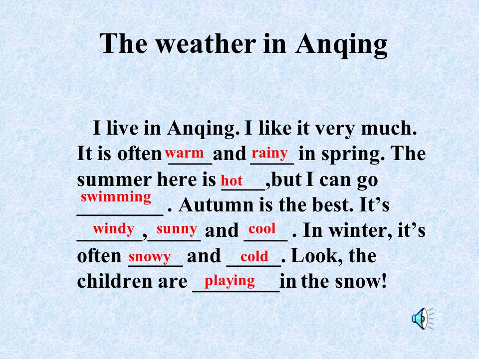 The weather in Anqing I live in Anqing. I like it very much.