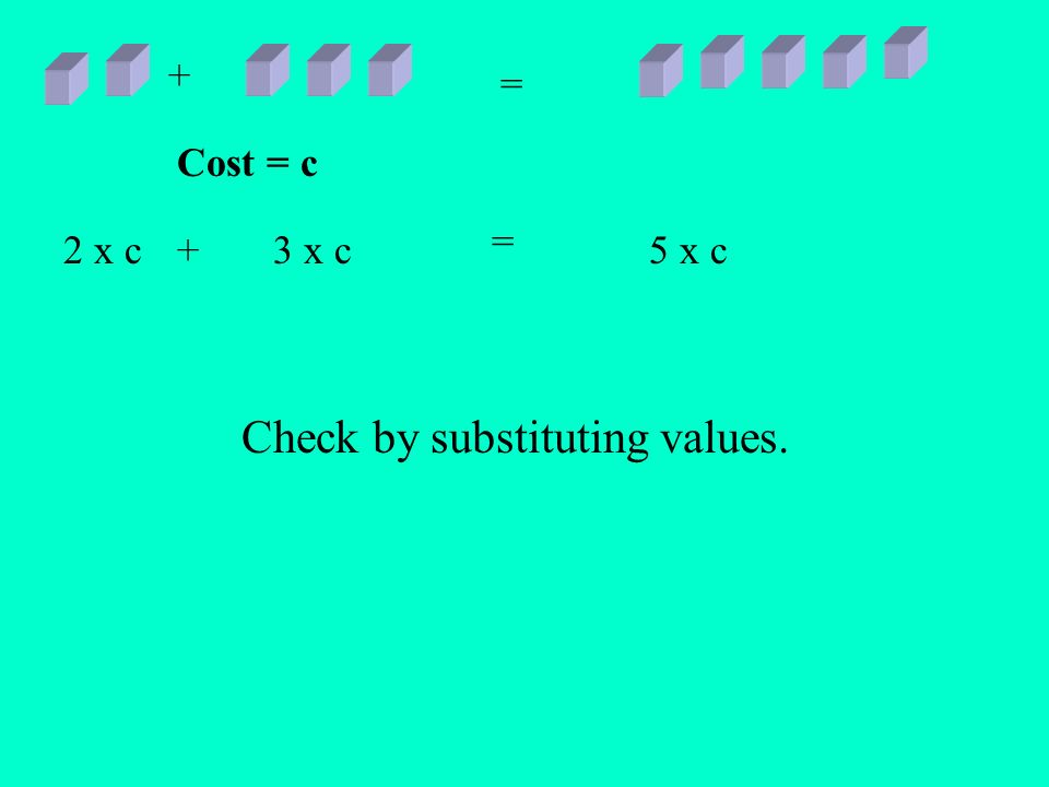 2 x c 3 x c5 x c+ = + = Cost = c Check by substituting values.