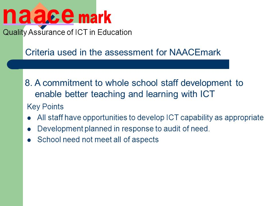 Quality Assurance of ICT in Education Criteria used in the assessment for NAACEmark 8.