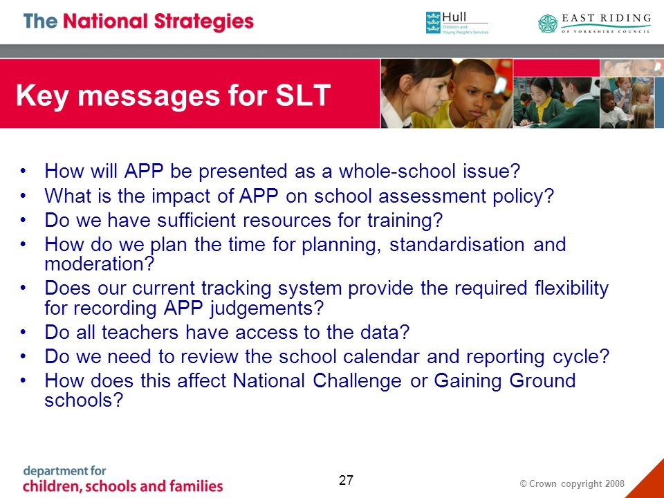 © Crown copyright Key messages for SLT How will APP be presented as a whole-school issue.
