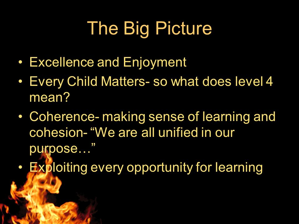 The Big Picture Excellence and Enjoyment Every Child Matters- so what does level 4 mean.
