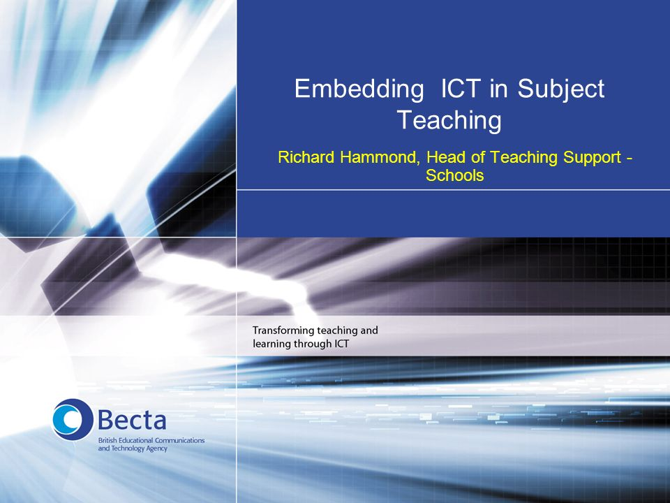 Embedding ICT in Subject Teaching Richard Hammond, Head of Teaching Support - Schools