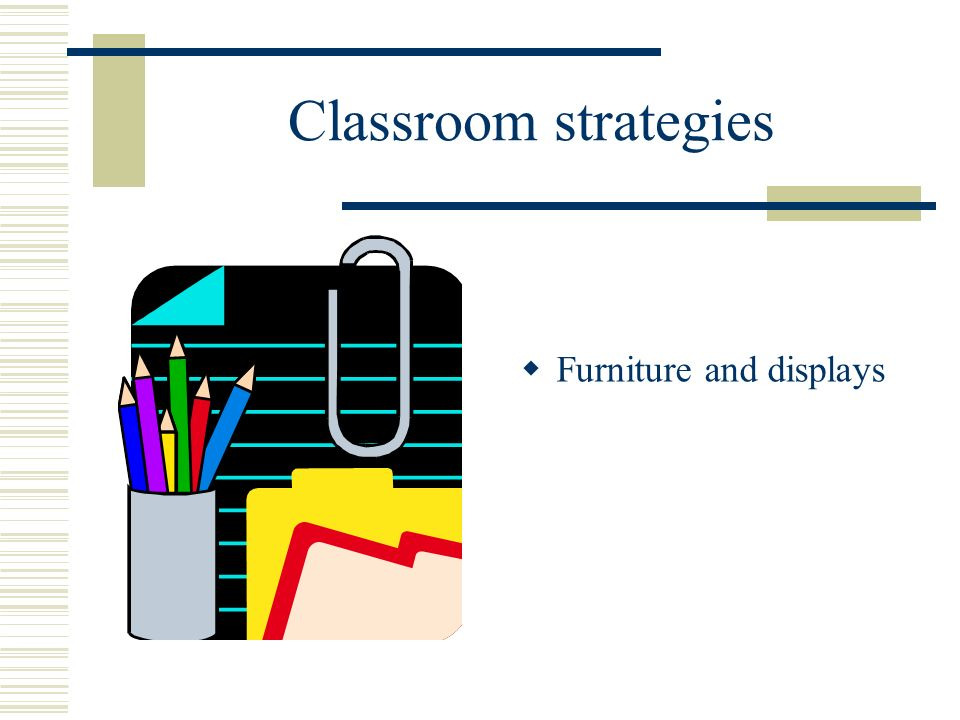 Classroom strategies Furniture and displays