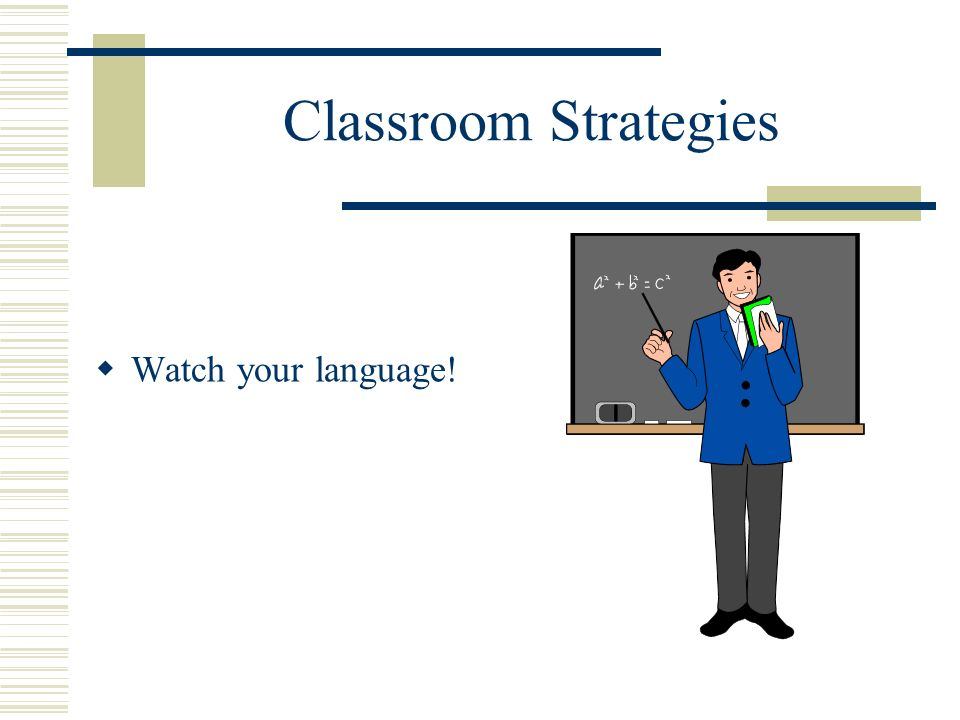 Classroom Strategies Watch your language!