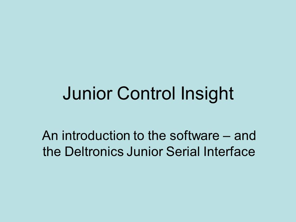Junior Control Insight An introduction to the software – and the Deltronics Junior Serial Interface