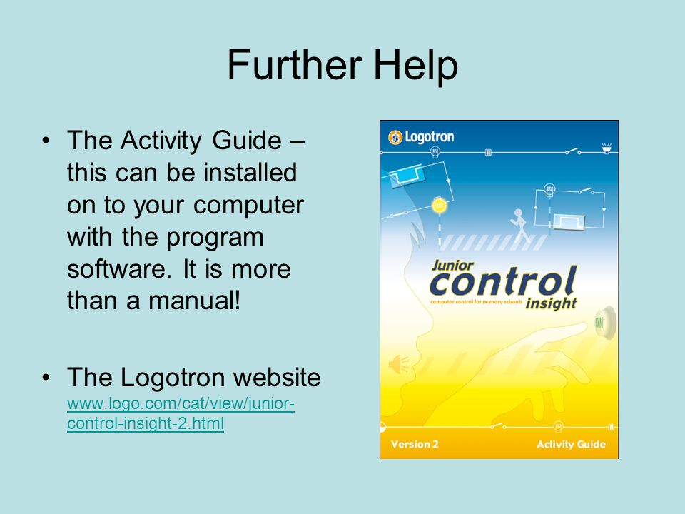 Further Help The Activity Guide – this can be installed on to your computer with the program software.