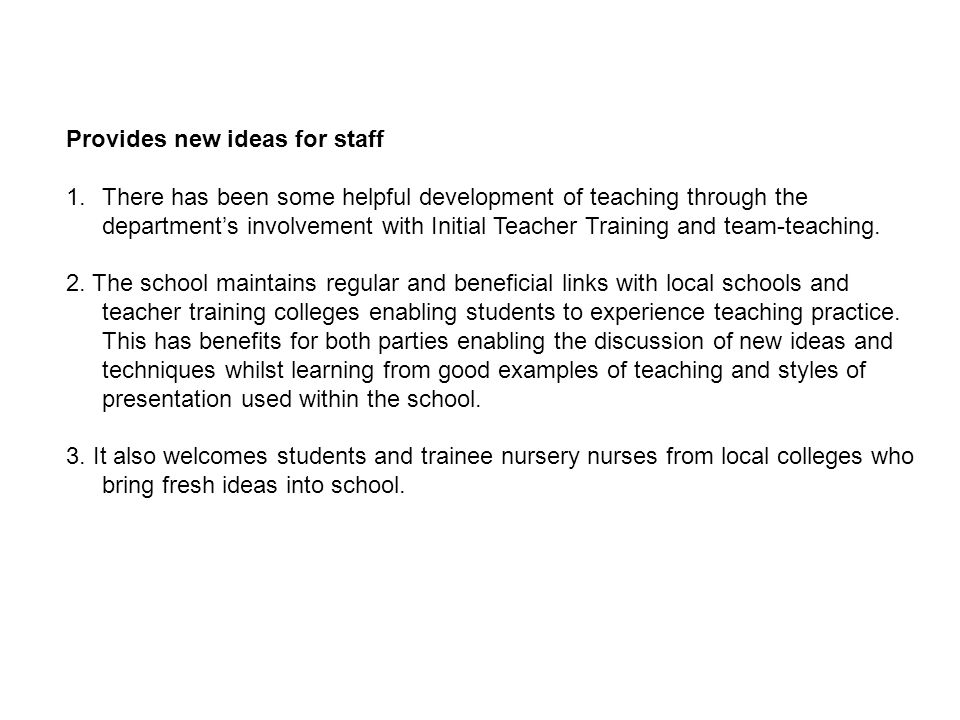 Provides new ideas for staff 1.There has been some helpful development of teaching through the departments involvement with Initial Teacher Training and team-teaching.