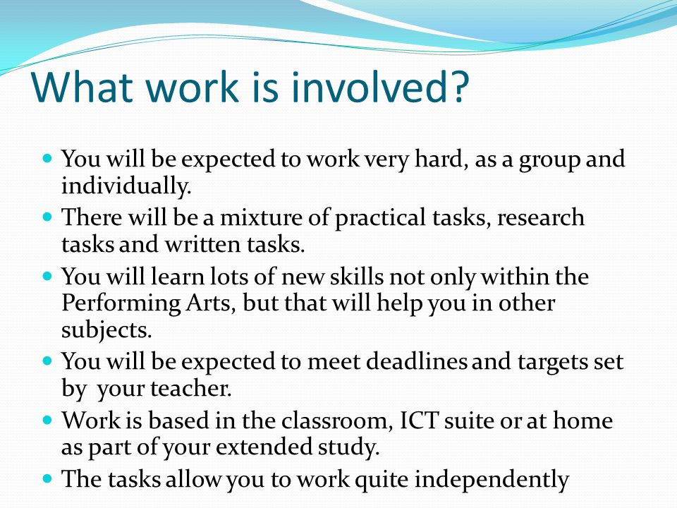 What work is involved. You will be expected to work very hard, as a group and individually.