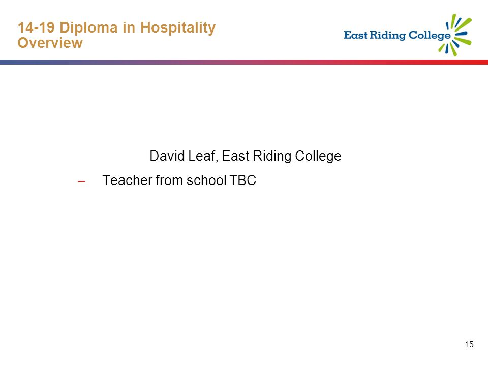 Diploma in Hospitality Overview David Leaf, East Riding College –Teacher from school TBC