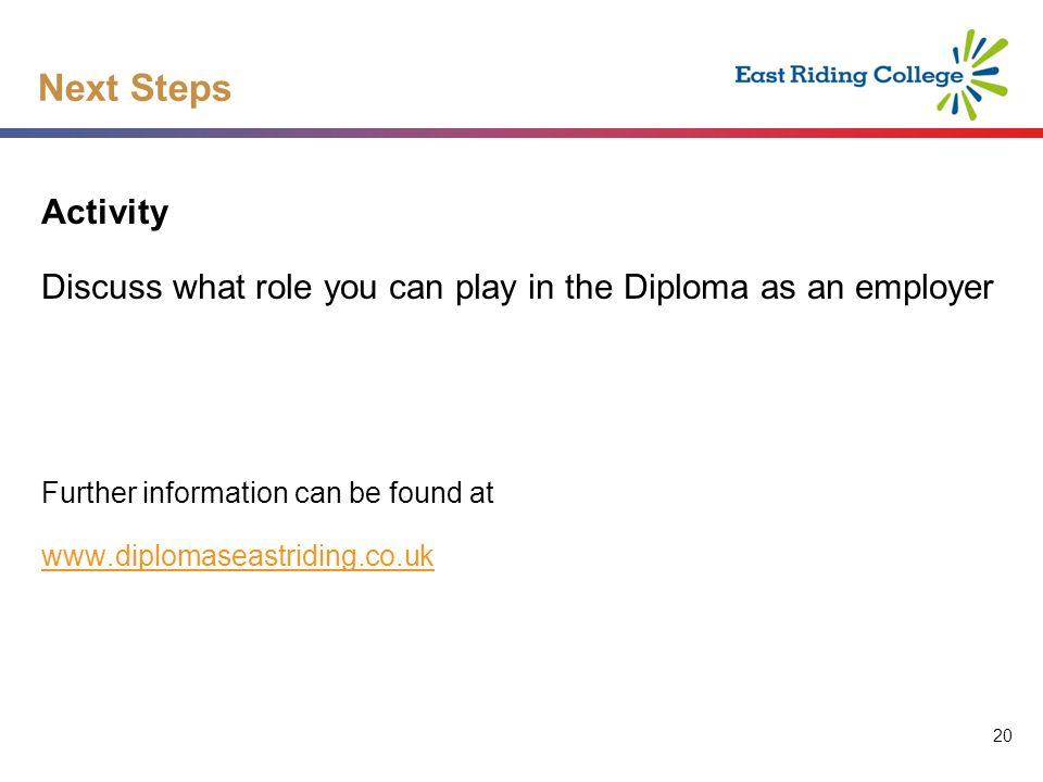 20 Next Steps Activity Discuss what role you can play in the Diploma as an employer Further information can be found at