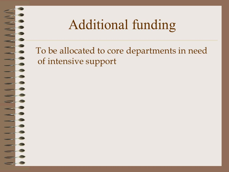 Additional funding To be allocated to core departments in need of intensive support