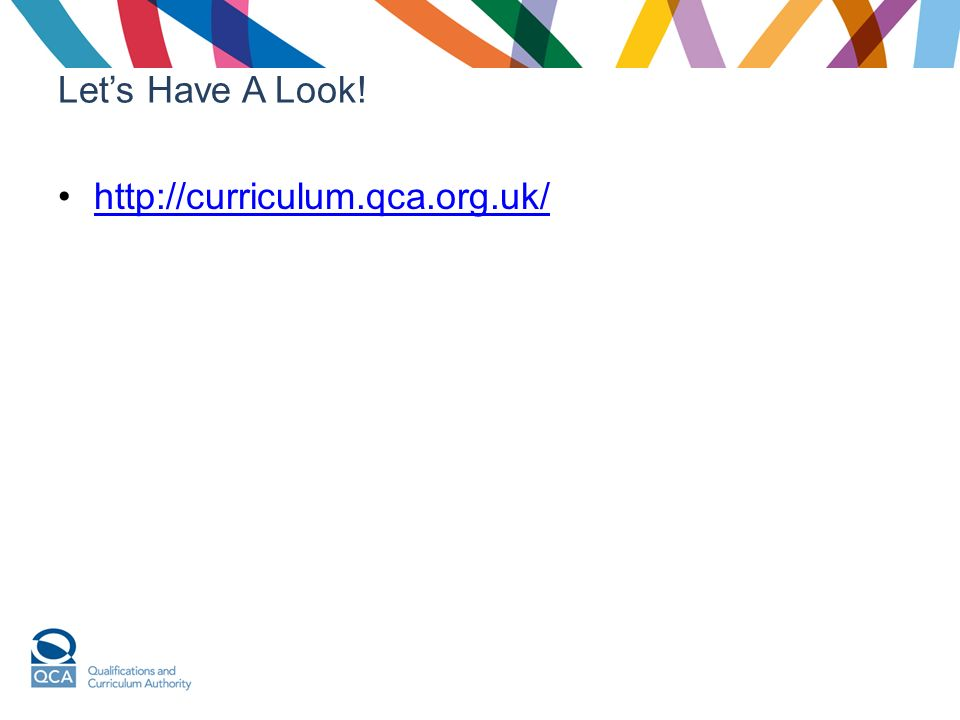 Lets Have A Look! http://curriculum.qca.org.uk/