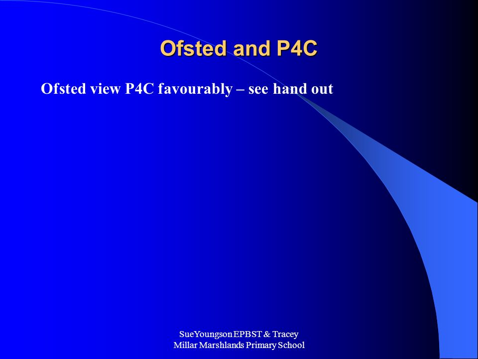 Ofsted and P4C Ofsted view P4C favourably – see hand out