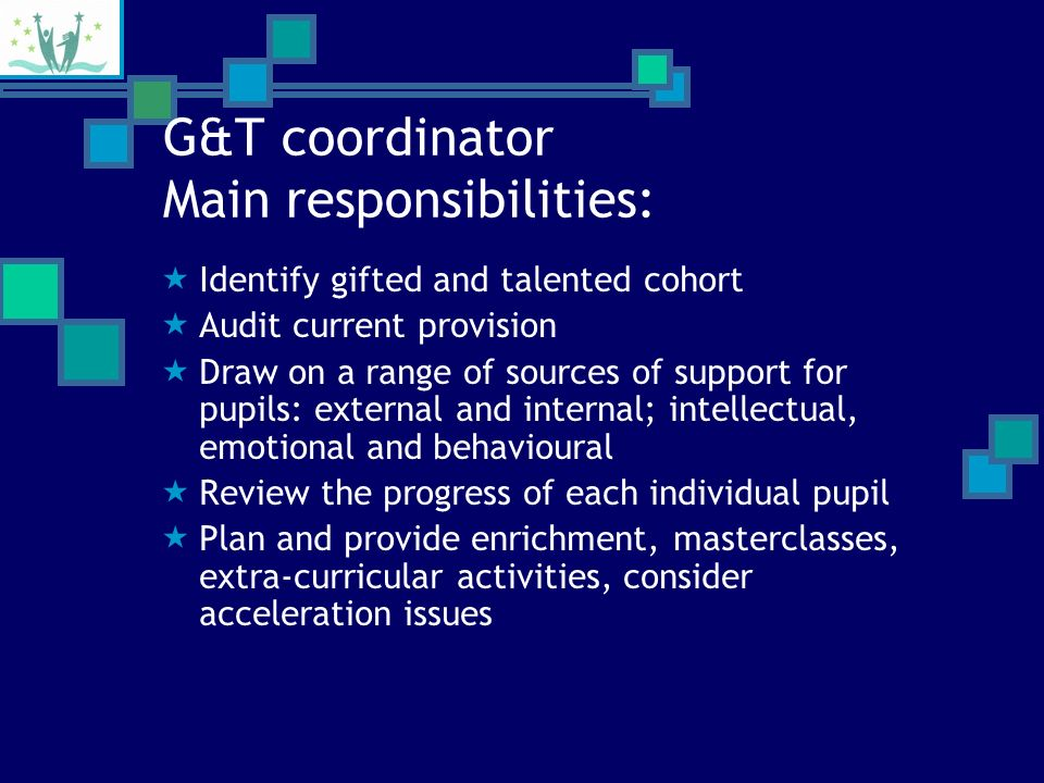 DFES 2003 The G&T coordinator Primarily, the role of G&T coordinator is a management and organisational position – not a hands-on teaching position DCSF 2007 : Leading Teachers for Gifted and Talented Education This is a challenging role.