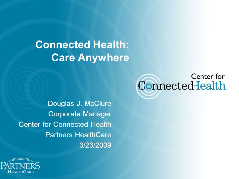 Connected Health: Care Anywhere Douglas J.
