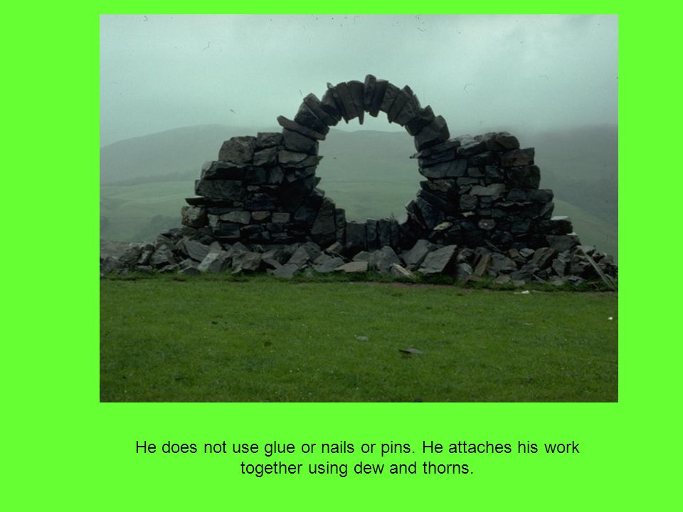 Andy Goldsworthy comes from Britain. He has worked in many places around the world.