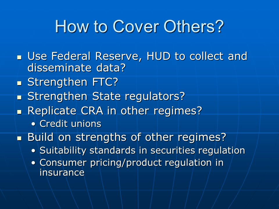 How to Cover Others. Use Federal Reserve, HUD to collect and disseminate data.