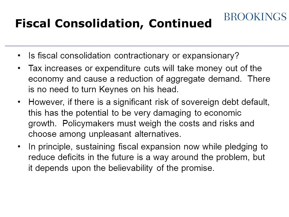 Fiscal Consolidation, Continued Is fiscal consolidation contractionary or expansionary.