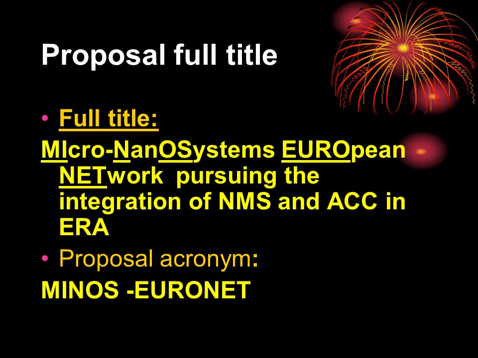 Proposal full title Full title: MIcro-NanOSystems EUROpean NETwork pursuing the integration of NMS and ACC in ERA Proposal acronym: MINOS -EURONET