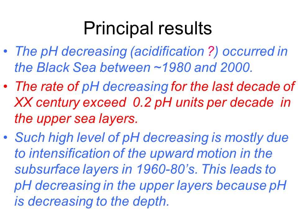 Principal results The pH decreasing (acidification ) occurred in the Black Sea between ~1980 and 2000.