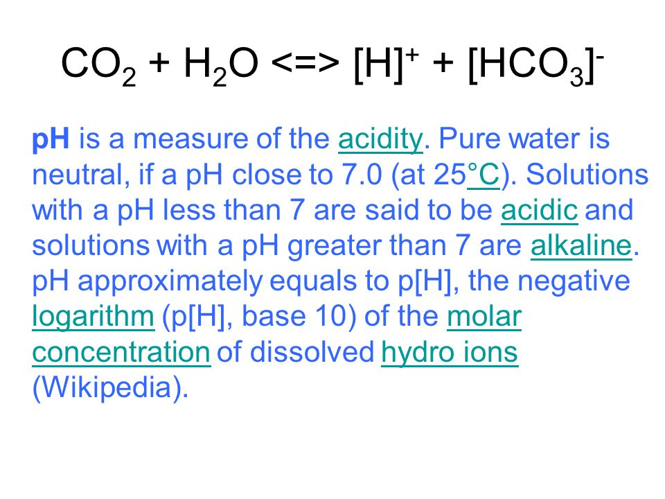 CO 2 + H 2 O [H] + + [HCO 3 ] - pH is a measure of the acidity.