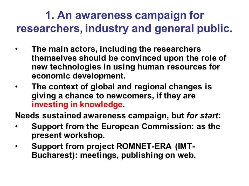 1. An awareness campaign for researchers, industry and general public.