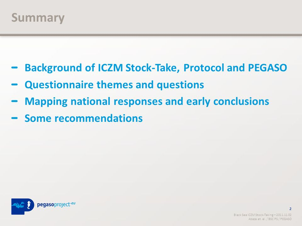 Summary Background of ICZM Stock-Take, Protocol and PEGASO Questionnaire themes and questions Mapping national responses and early conclusions Some recommendations 2 Black Sea ICZM Stock-Taking – 2011.11.02 Abaza et.