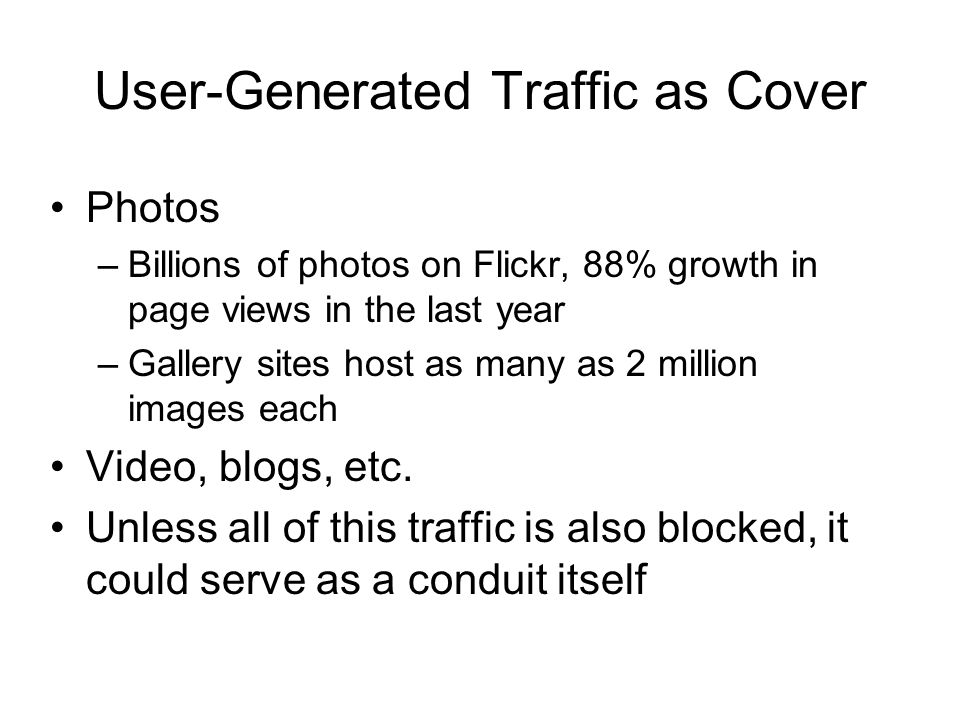 User-Generated Traffic as Cover Photos –Billions of photos on Flickr, 88% growth in page views in the last year –Gallery sites host as many as 2 million images each Video, blogs, etc.