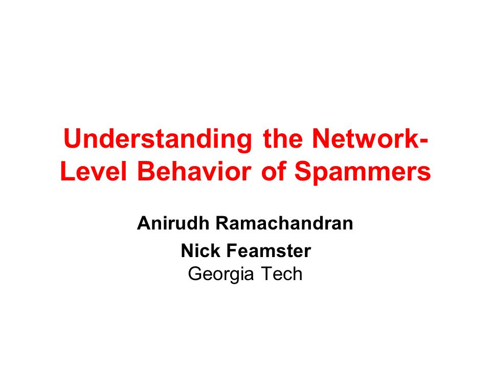 Understanding the Network- Level Behavior of Spammers Anirudh Ramachandran Nick Feamster Georgia Tech