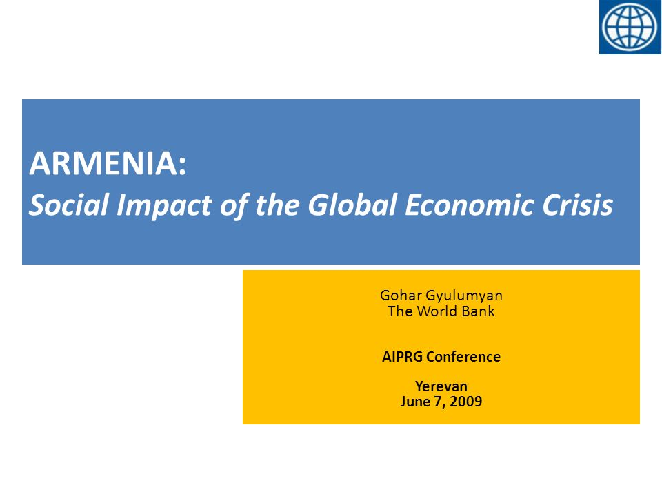 ARMENIA: Social Impact of the Global Economic Crisis Gohar Gyulumyan The World Bank AIPRG Conference Yerevan June 7, 2009