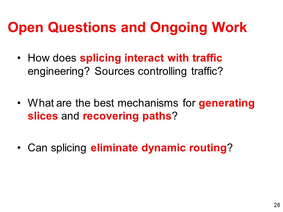 26 Open Questions and Ongoing Work How does splicing interact with traffic engineering.