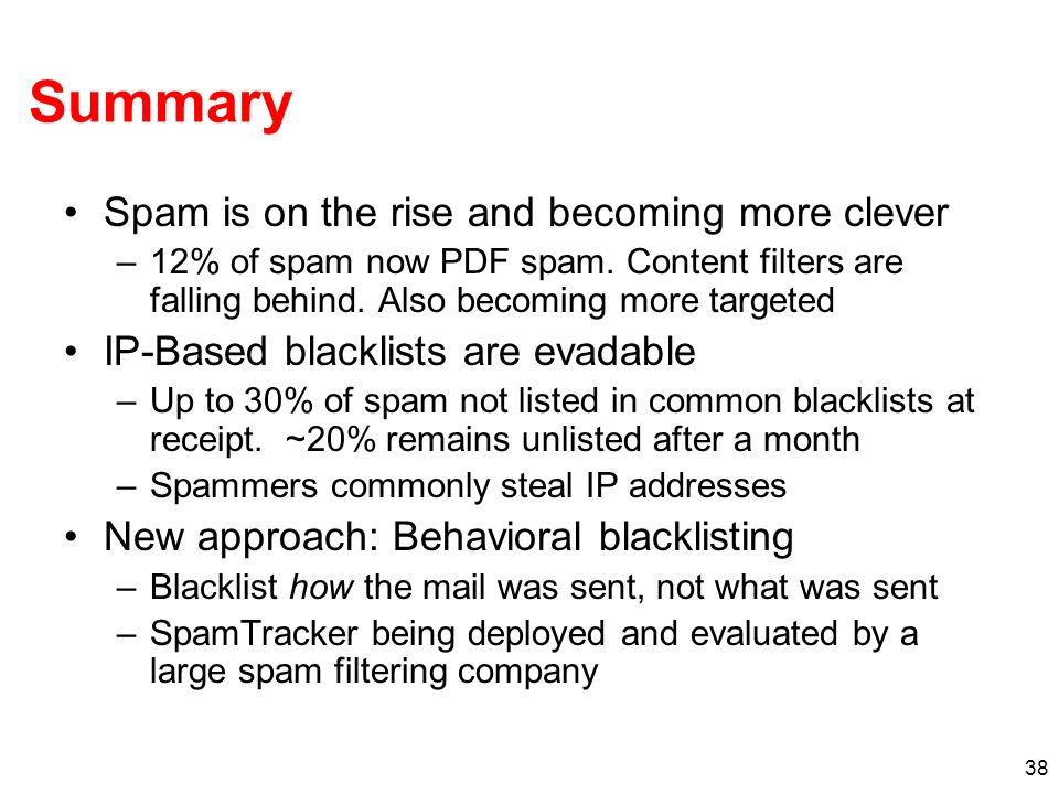 38 Summary Spam is on the rise and becoming more clever –12% of spam now PDF spam.