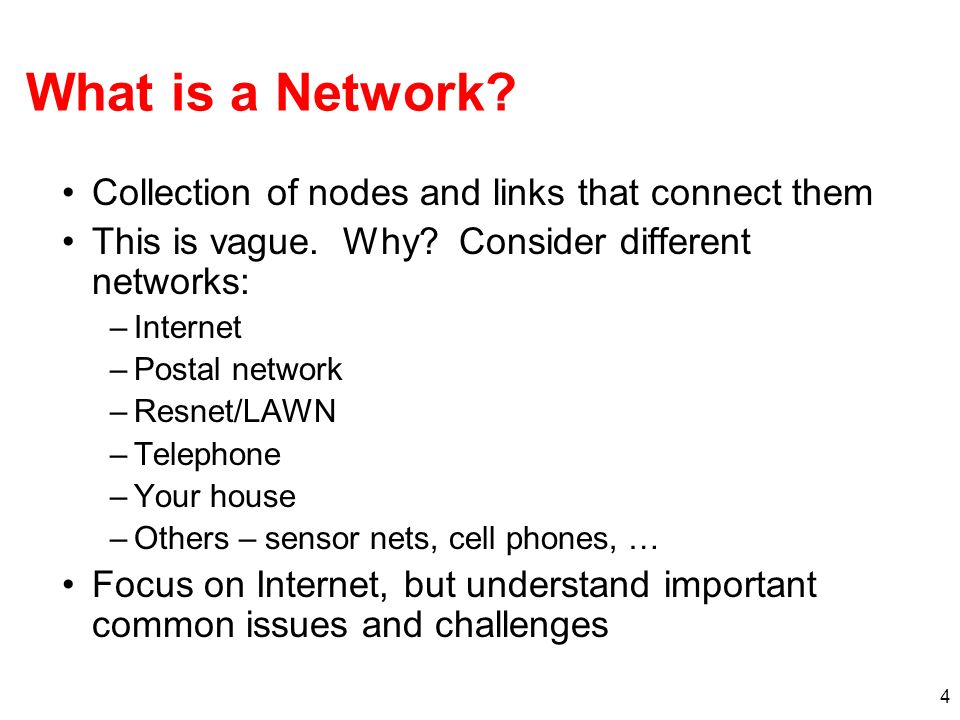 4 What is a Network. Collection of nodes and links that connect them This is vague.