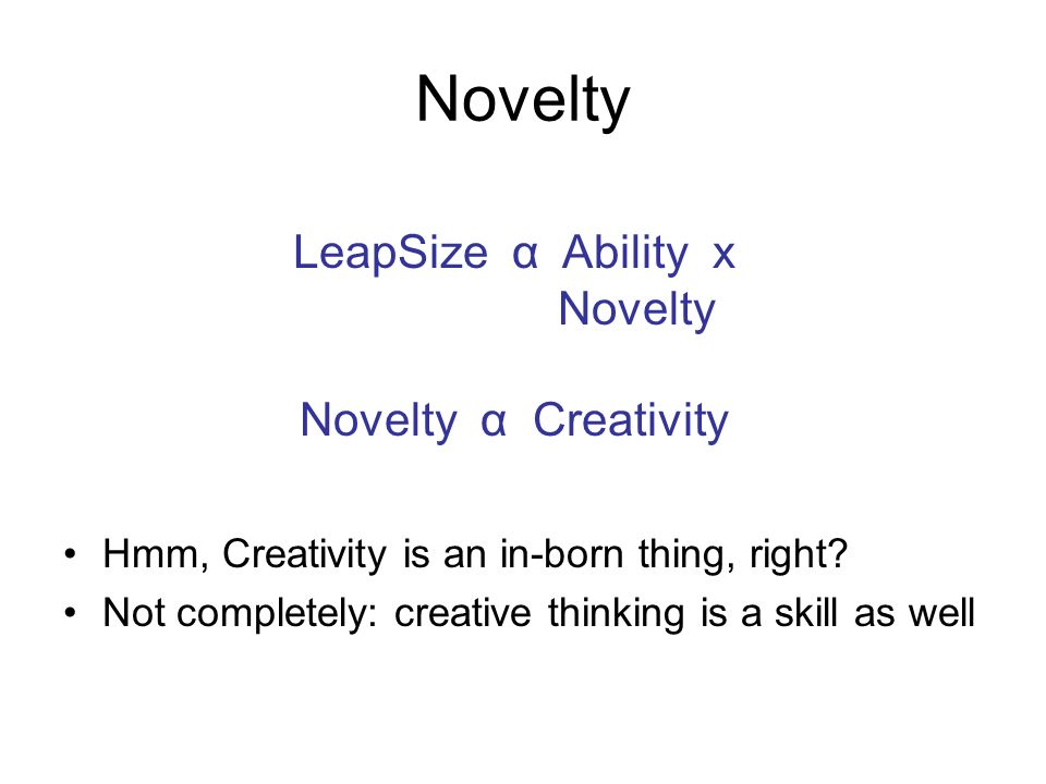 Novelty Hmm, Creativity is an in-born thing, right.