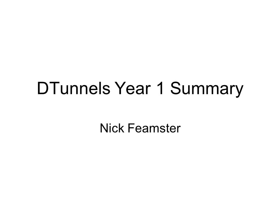 DTunnels Year 1 Summary Nick Feamster