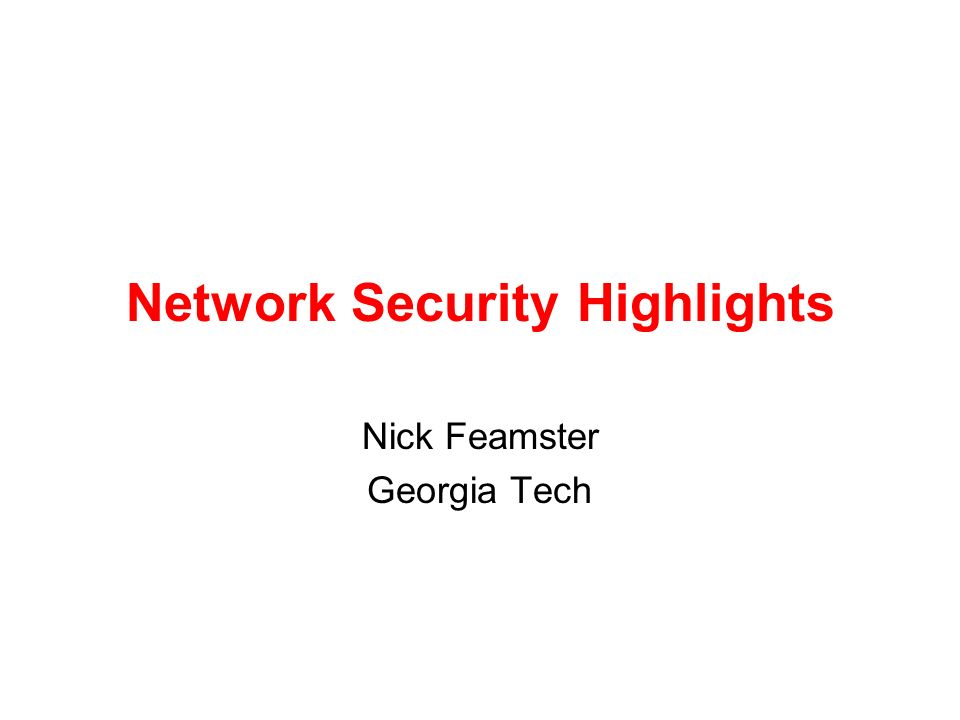 Network Security Highlights Nick Feamster Georgia Tech