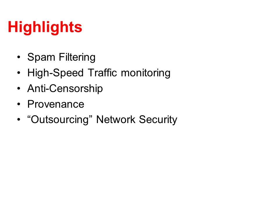 Highlights Spam Filtering High-Speed Traffic monitoring Anti-Censorship Provenance Outsourcing Network Security