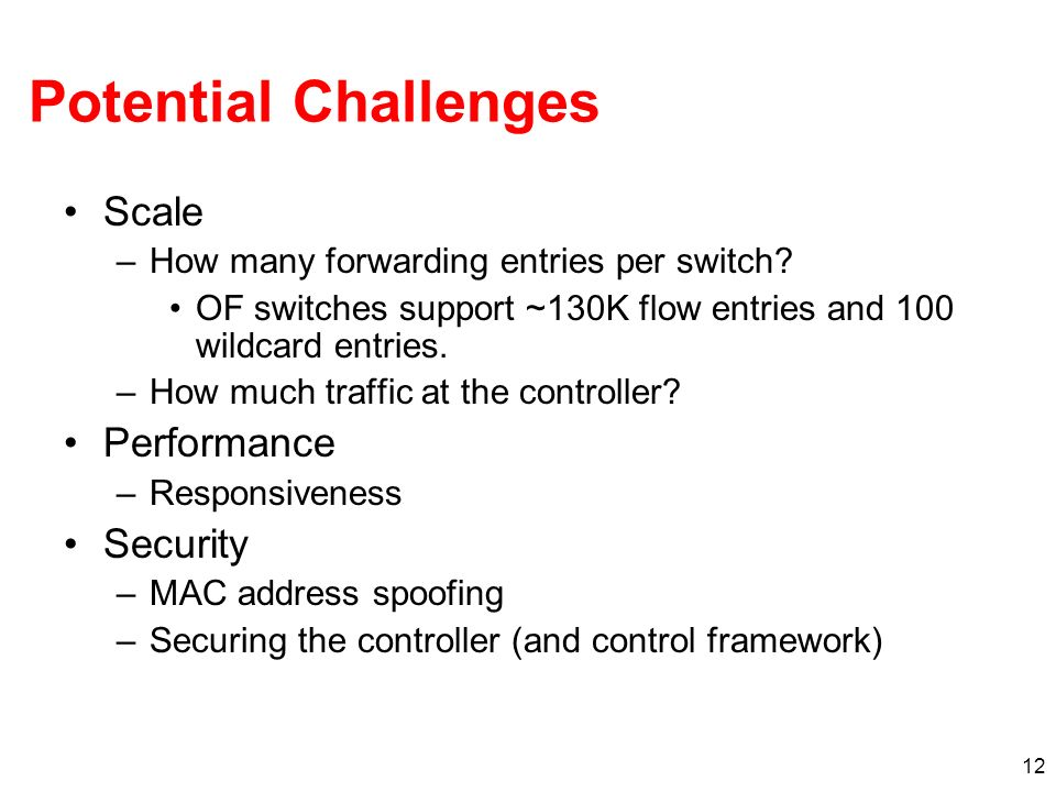 12 Potential Challenges Scale –How many forwarding entries per switch.